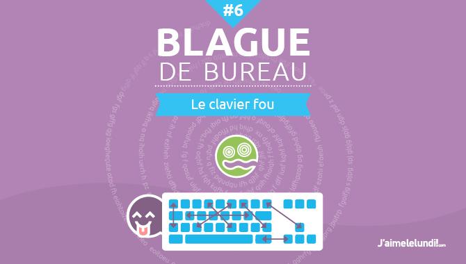 Blague de bureau #6 : le clavier fou