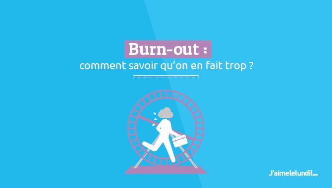 Burn-out : comment savoir qu'on en fait trop ?